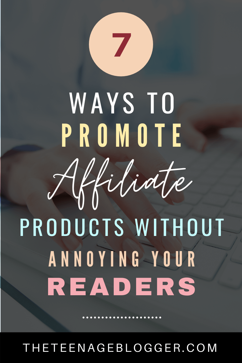 7 ways to promote affiliate products without annoying readers
